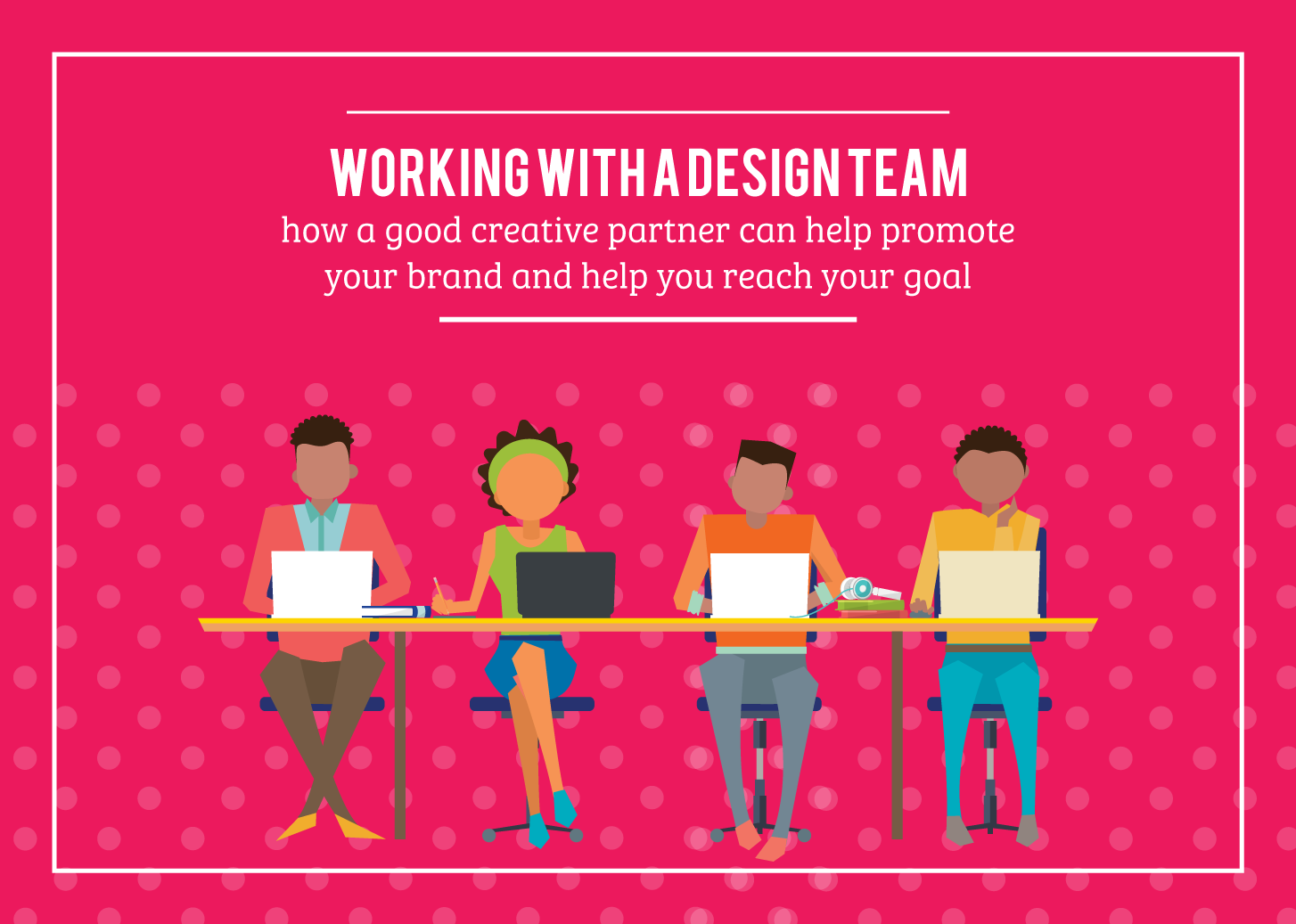 Working with a Creative team – how a good creative partner can help promote your brand and help you reach your goal